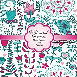 Whimsical Flowers Floral Designs And Patterns Square Coloring Book Sacred Mandala Books For Adults Volume 64 Lilt Kids