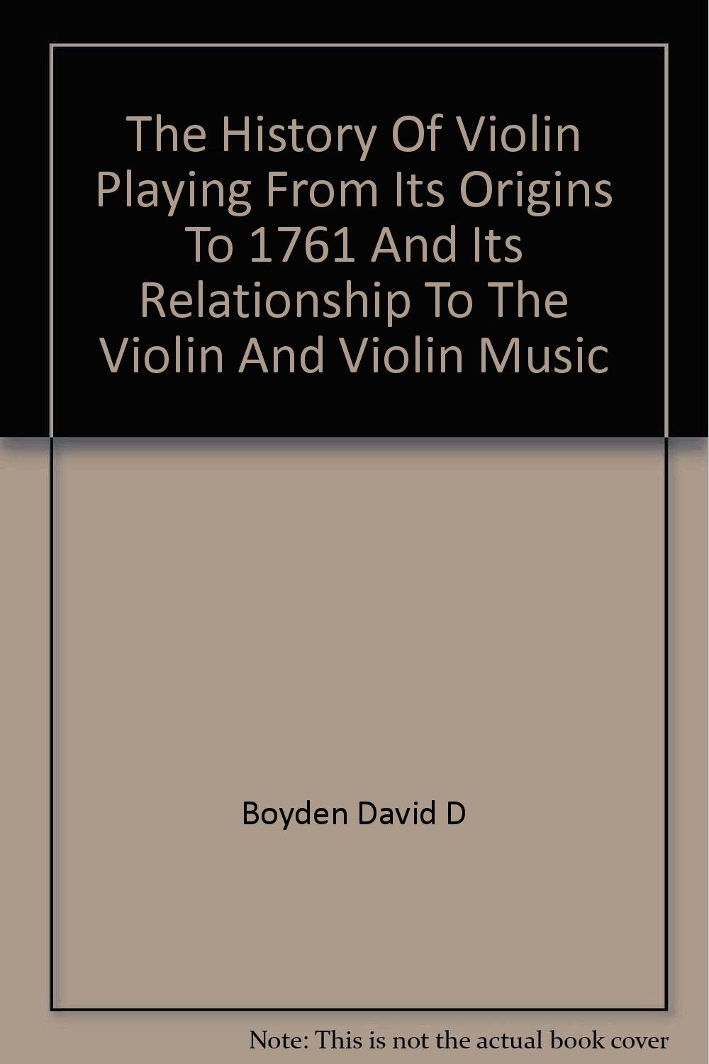 The History of Violin Playing, from Its Origins to 1761 and Its Relationship to the Violin and Violi
