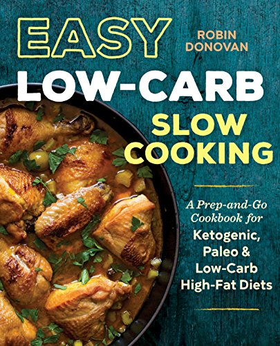Easy Low Carb Slow Cooking: A Prep-and-Go Low Carb Cookbook for Ketogenic, Paleo, & High-Fat Diets (High Protein Low Carb Weekly Meal Plan)
