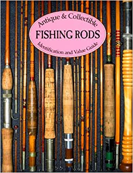 Antique And Collectible Fishing Rods Identification And