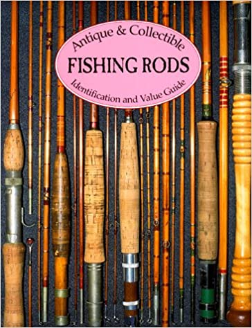 Antique And Collectible Fishing Rods Identification And Value Guide