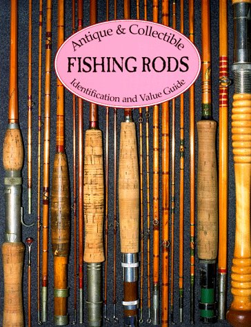 Antique & Collectible Fishing Rods: Identification & Value Guide