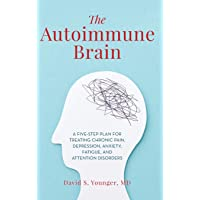 The Autoimmune Brain: A Five-Step Plan for Treating Chronic Pain, Depression, Anxiety, Fatigue, and Attention Disorders