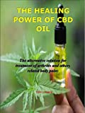 THE HEALING POWER OF CBD OIL: The alternative