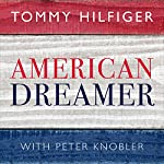 American Dreamer: My Life in Fashion and Business | Tommy Hilfiger,Peter Knobler
