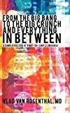 From the Big Bang to the Big Crunch and Everything in Between, Vlad Van Rosenthal, 1462016987
