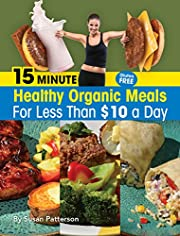 15 Minute Healthy, Organic Meals for Less Than $10 A Day