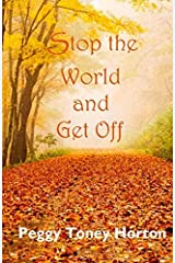 Stop the World and Get Off by Peggy Toney Horton (2014-05-31) Paperback
