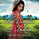 The Lost Daughter of India: A Heartbreaking Novel of Tragedy and Secrets That Will Have You Hooked Hörbuch von Sharon Maas Gesprochen von: Naomi Frederick