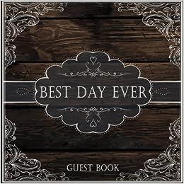 Best Day Ever Guest Book: Rustic Wedding Guest Book, 8.25 x 8.25, 120 Blank Autograph Pages (Wedding Keepsake Journal Notebook)(Vol 2)