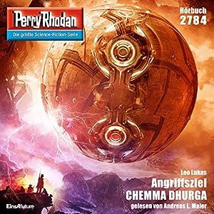 Angriffsziel CHEMMA DHURGA (Perry Rhodan 2784) Hörbuch