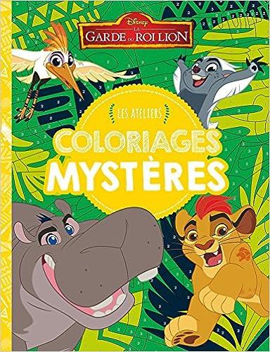 La Garde Du Roi Lion Les Ateliers Disney Coloriages Mysteres