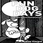 Fun Dog Days: True Tales of Funny Dog Experiences Hörbuch von Leroy Vincent Gesprochen von: Emily Beatrice Goss