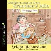 Still More Stories from Grandma's Attic: Grandma's Attic Series, Book 3 | Arleta Richardson