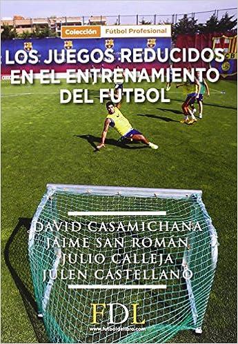 Los Juegos reducidos en el entrenamiento del fútbol  Amazon.es  David  Casamichana Gómez 0b45b3115323d