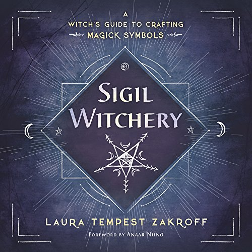 Sigil Witchery: A Witch's Guide to Crafting Magick Symbols ()