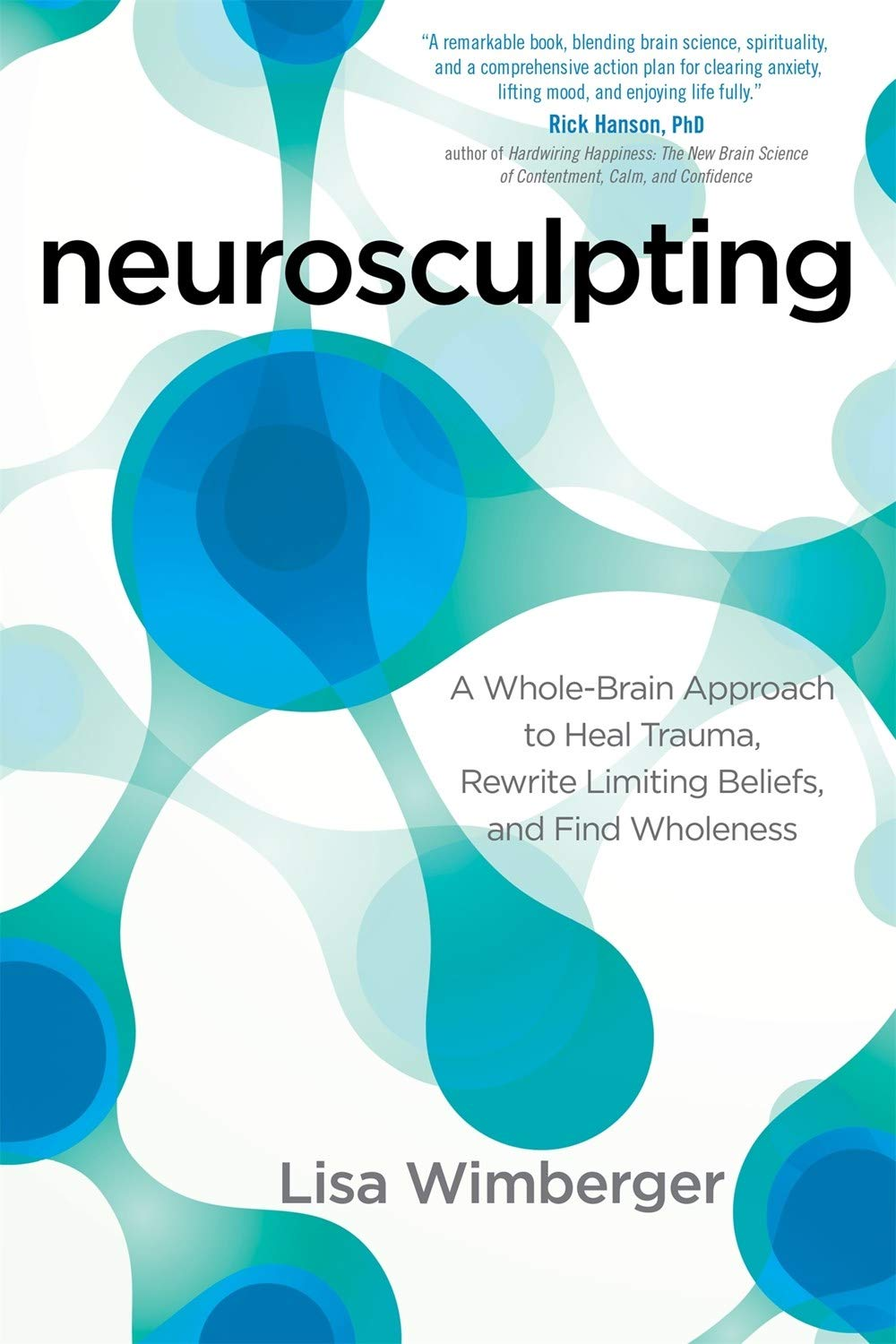 Neurosculpting  A Whole Brain Approach To Heal Trauma Rewrite Limiting Beliefs And Find Wholeness