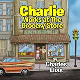 Charlie Works at The Grocery Store