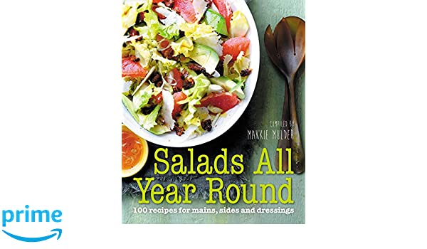 Salads All Year Round: 100 recipes for mains, sides and