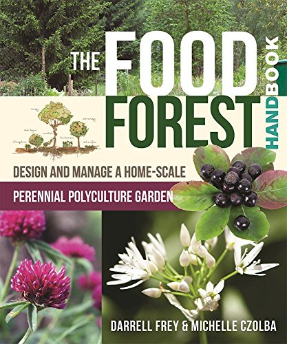 The Food Forest Handbook: Design and Manage a Home-Scale Perennial Polyculture Garden by [Frey, Darrell, Czolba, Michelle]