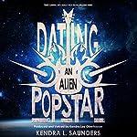 Dating an Alien Pop Star   Kendra L. Saunders