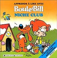 Apprends à lire avec Boule et Bill : Niche Club par Jocelyne Girard