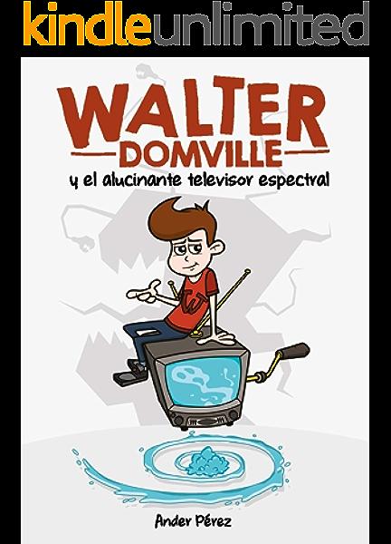 WALTER DOMVILLE: Y EL ALUCINANTE TELEVISOR ESPECTRAL eBook: Pérez, Ánder: Amazon.es: Tienda Kindle