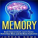 Memory: Brain Improvement, Learn Faster, Remember More and Be More Productive | Jordan Koma