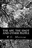 The Ape, the Idiot and Other People, W. C. Morrow, 1481291475