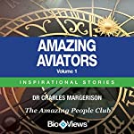 Amazing Aviators, Volume 1: Inspirational Stories | Charles Margerison