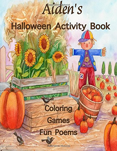 Aiden's Halloween Activity Book: (Personalized Books for Children), Halloween Coloring for Children, Games: mazes, connect the dots, crossword puzzle, ... colored pencils, gel pens, or crayons -