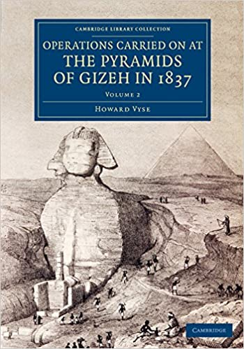 Operations Carried On at the Pyramids of Gizeh in 1837: Volume 2: With an Account of a Voyage into Upper Egypt, and an Appendix (Cambridge Library Collection - Egyptology)