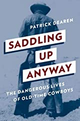 Saddling Up Anyway: The Dangerous Lives of Old-Time Cowboys Paperback