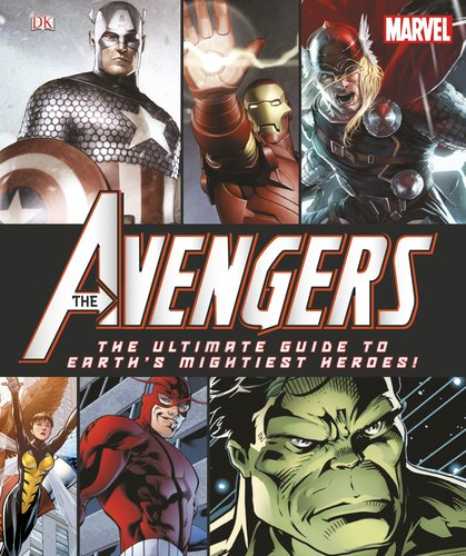 Marvel: The Avengers: The Ultimate Guide to Earth's Mightiest (Marvel Comics Characters)