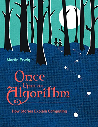 Once Upon an Algorithm: How Stories Explain Computing (The MIT Press) (English Edition)