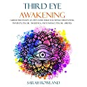 Third Eye Awakening: Guided Meditation to Open Your Third Eye, Expand Mind Power, Intuition, Psychic Awareness, and Enhance Psychic Abilities Audiobook by Sarah Rowland Narrated by Leslie Howard