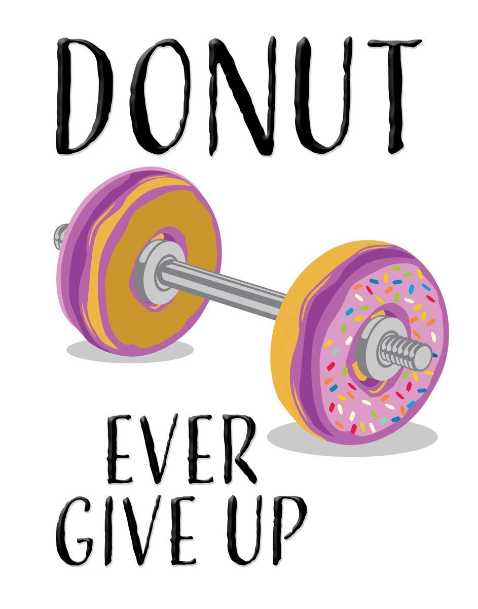 DONUT Ever Give Up- Motivational Art Print- 11x14 Unframed Photo Art - Fun Gift for Those Who Love to Exercise or Eat. Perfect for the Dorm, Game Room, Gym, Office, Man Cave. Limited Intro Pricing