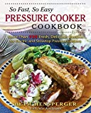 recipes for so - So Fast, So Easy Pressure Cooker Cookbook: More Than 725 Fresh, Delicious Recipes for Electric and Stovetop Pressure Cookers