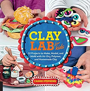Book Cover: Clay Lab for Kids: 52 Projects to Make, Model, and Mold With Air-Dry, Polymer, and Homemade Clay
