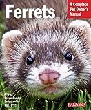 Ferrets: Barron's Pet Owner's Manual (Complete Pet Owner's Manuals)