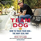 Team Dog: How to Train Your Dog - the Navy SEAL Way