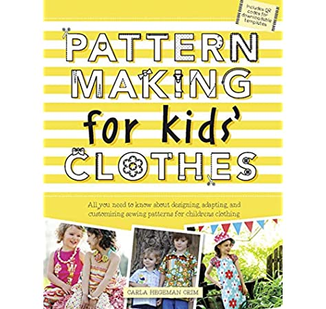 Pattern Making For Kids Clothes All You Need To Know About Designing Adapting And Customizing Sewing Patterns For Children S Clothing Crim Carla Hegeman 9781438003863 Amazon Com Books