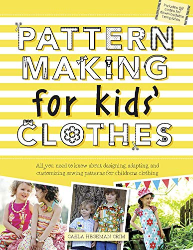 Pattern Making For Kids' Clothes  All You Need To Know About Designing Adapting And Customizing Sewing Patterns For Children's Clothing