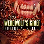 Werewolf's Grief: Bloodscreams, Book 2 | Robert W. Walker