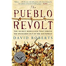 The Pueblo Revolt: The Secret Rebellion that Drove the Spaniards Out of the Southwest