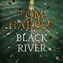 Black River Audiobook by Tom Harper Narrated by Angus King