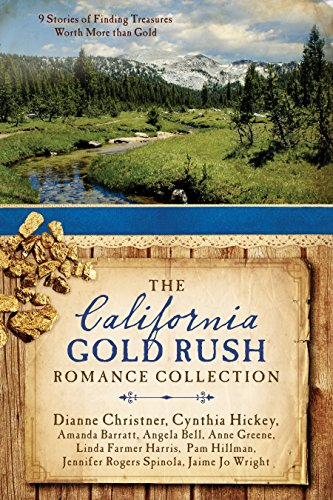 The California Gold Rush Romance Collection: 9 Stories of Finding Treasures Worth More than Gold by [Barratt, Amanda, Bell, Angela, Christner, Dianne, Greene, Anne, Harris, Linda Farmer, Hickey, Cynthia, Hillman, Pam, Spinola, Jennifer Rogers, Wright, Jaime Jo]