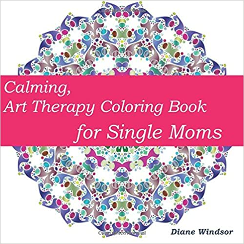 Calming, Art Therapy Coloring Book for Single Moms