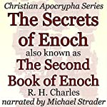 The Secrets of Enoch Also Known as the Second Book of Enoch: Christian Apocrypha Series | R. H. Charles
