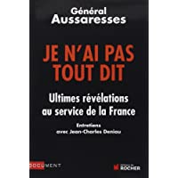 Je n'ai pas tout dit : Ultimes révélations au service de la France